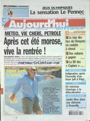 AUJOURD'HUI EN FRANCE [No 1001] du 26/08/2004 - APRES CET ETE MOROSE - VIVE LA RENTREE - ANTISEMITISME - INDIGNATION APRES L'INCENDIE D'UN FOYER JUIF A PARIS - UN NOUVEAU CHANTAGE A LA DELOCALISATION - LES SPORTS - GERARD JUGNOT