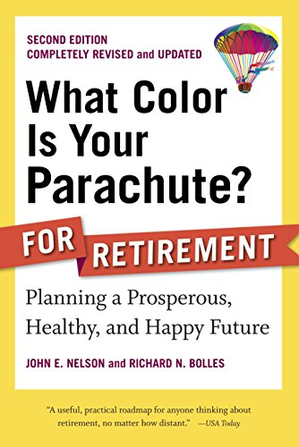What Color Is Your Parachute? for Retirement, Second Edition: Planning a Prosperous, Healthy, and Happy Future (What Color Is Your Parachute? for Retirement: Planning Now for the) (Ruhestand Altern)