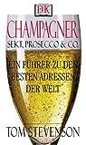 Champagner, Sekt, Prosecco & Co. Ein Führer zu den besten Adressen der Welt
