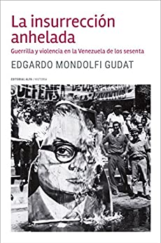 Descargar Elitetorrent La insurrección anhelada: Guerrilla y violencia en la Venezuela de los sesenta PDF Gratis Sin Registrarse