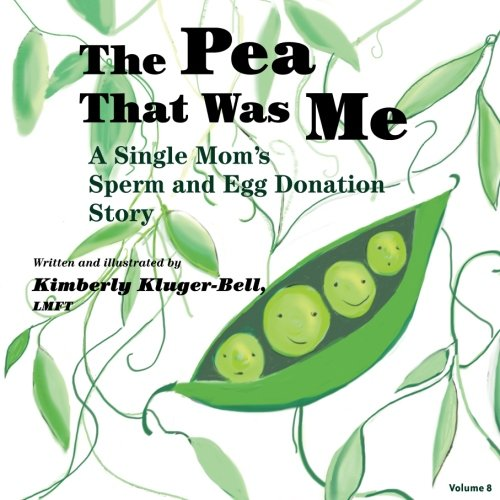 The Pea That Was Me: Volume 8: A Single Mom's Egg and Sperm Donation Story por Kimberly A Kluger-Bell