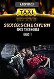 Sexgeschichten eines Taxifahrer ab 18: Erotik Sammelband mit Geschichten über Dreier, Blowjobs und die Abenteuer eines frivolen Taxifahrers