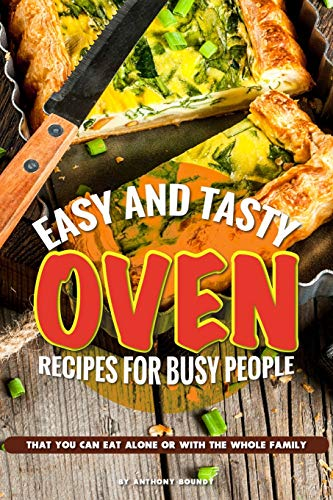 Easy and Tasty Oven Recipes for Busy People: That You Can Eat Alone or With the Whole Family Gourmet-loaf Pan