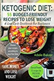 Ketogenic Diet: 55 Budget-Friendly Recipes to Lose Weight. A Low Carb Cookbook for Beginners. (Ketogenic recipes, Ketogenic Cookbook for Weight Loss, Ketogenic Cookbook for beginners, Ketone diet)