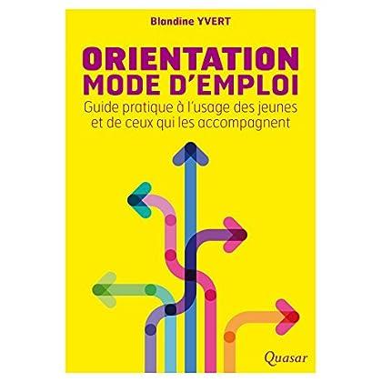 Orientation mode d'emploi: Guide pratique à l'usage des jeunes et de ceux qui les accompagnent