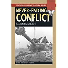 Never-Ending Conflict: Israeli Military History (Stackpole Military History)