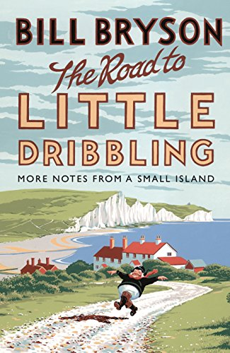 The Road to Little Dribbling: More Notes from a Small Island: The More Notes from a Small Island (Bryson, Band 1)