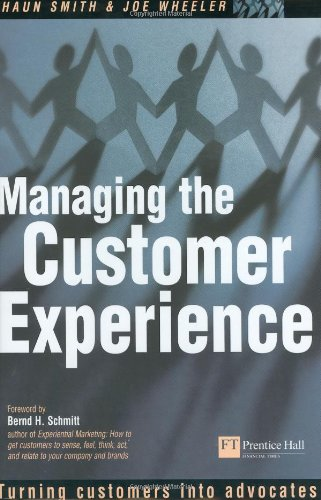 Smith, Joe / Wheeler, Shaun: Managing the Customer Experience: Turning Customers Into Advocates