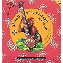 Shanti et le berceau de lune. Un conte d'Inde pour découvrir le son du tambura, avec CD audio