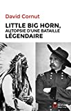 Little Big Horn - Autopsie d'une bataille légendaire