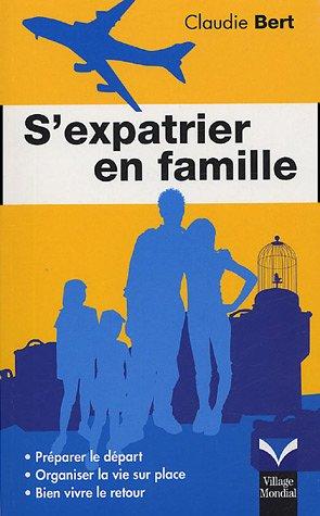 S'expatrier en famille : Préparer le départ Organiser la vie sur place Bien vivre le retour par Claudie Bert