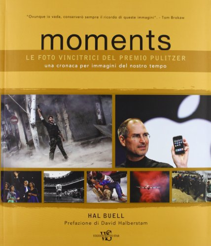 Moments. Le foto vincitrici del premio Pulitzer. Una cronaca per immagini del nostro tempo. Ediz. illustrata