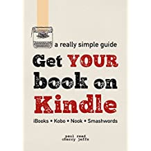 Get Your Book on Kindle: iBooks Kobo Nook Smashwords (A Really Simple Guide 2)