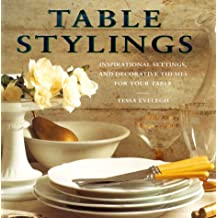Table Stylings: 100 Inspirational Stylings, Themes and Layouts, with Over 60 Sensational Step-by-step Projects