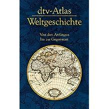 dtv-Atlas Weltgeschichte: Von den Anfängen bis zur Gegenwart (dtv Nachschlagewerke)