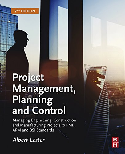 Project Management, Planning and Control: Managing Engineering, Construction and Manufacturing Projects to PMI, APM and BSI Standards (English Edition) par Albert Lester
