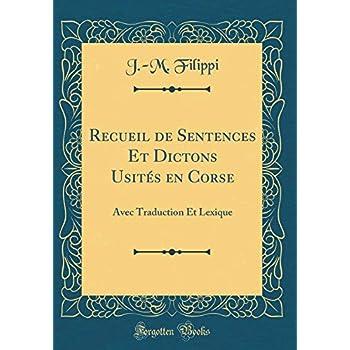 Recueil de Sentences Et Dictons Usités En Corse: Avec Traduction Et Lexique (Classic Reprint)