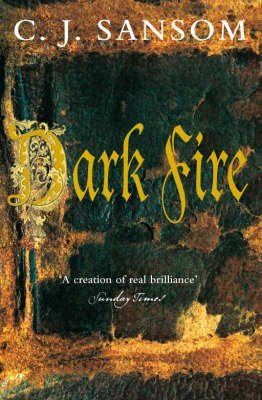 [Dark Fire] (By: C. J. Sansom) [published: June, 2007]