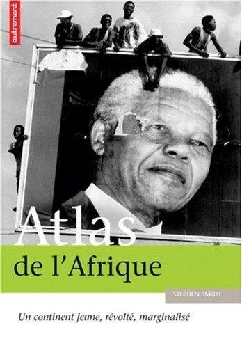 Atlas de l'Afrique : Un continent jeune, révolté, marginalisé par Stephen Smith