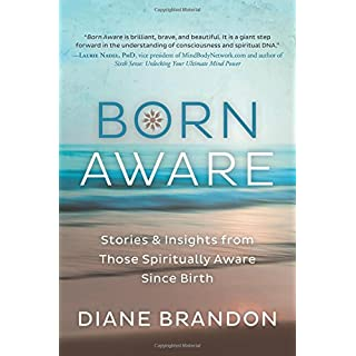 Born Aware: Stories and Insights from Those Spiritually Aware Since Birth