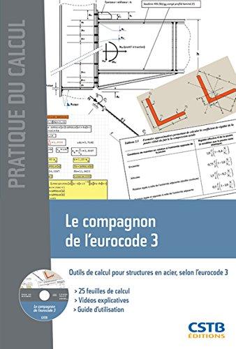 Le compagnon de l'eurocode 3: Outils de calcul pour structures en acier, selon l'eurocode 3. Avec cd-rom. 25 feuilles de calcul. Vidéos explicatives. Guide d'ulisation.