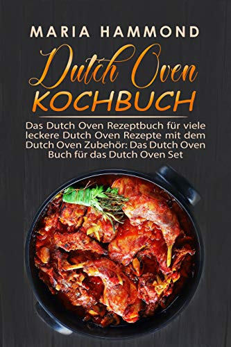 Dutch Oven Kochbuch: Das Dutch Oven Rezeptbuch für viele leckere Dutch Oven Rezepte mit dem Dutch Oven Zubehör: Das Dutch Oven Buch für das Dutch Oven Set - 30 Runden Tisch