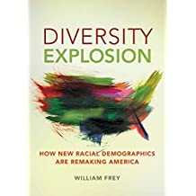 Diversity Explosion: How New Racial Demographics are Remaking America by Frey, William H. (2014) Paperback
