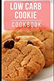 Low Carb Cookie Cookbook: Healthy And Delicious Low Carb Cookie Recipes For Burning Fat (Low Carb Diet)