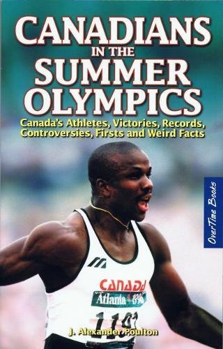 Canadians in the Summer Olympics: Canadaas Athletes, Victories, Records, Controversies, Firsts and Weird Facts por J. Alexander Poulton
