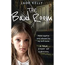 The Bad Room: Held Captive and Abused by My Evil Carer. A True Story of Survival. (English Edition)