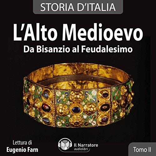 L'alto Medioevo: Da Bisanzio al Feudalesimo (Storia d'Italia 12-18)  Audiolibri