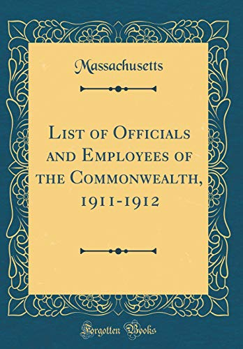 List of Officials and Employees of the Commonwealth, 1911-1912 (Classic Reprint) por Massachusetts Massachusetts