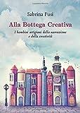 Alla Bottega Creativa. I bambini artigiani della narrazione e della creatività