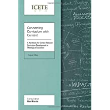 Connecting Curriculum with Context: A Handbook for Context Relevant Curriculum Development in Theological Education (ICETE Series)