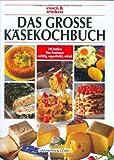 Das große Käsekochbuch. Essen und trinken