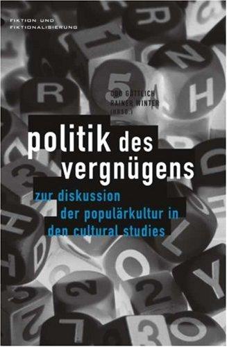 Politik des Vergnügens. Zur Diskussion der Populärkultur in den Cultural Studies