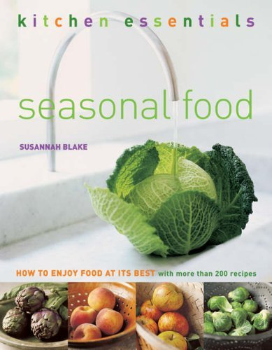 Seasonal Food: How to Enjoy Food at Its Best (Kitchen Essentials) by Susannah Blake (2007-02-05)