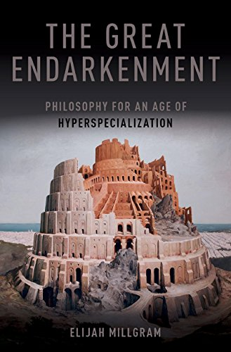 The Great Endarkenment: Philosophy for an Age of Hyperspecialization (English Edition)