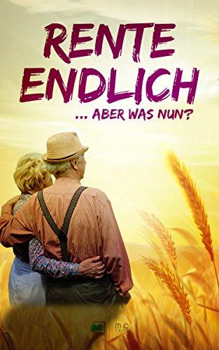 Rentner: Endlich Rente.. und nun ?: Abstellgleis oder Neuanfang in einen goldenen Herbst?