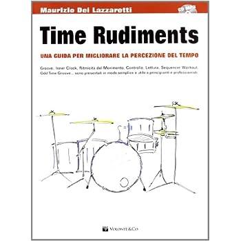Time Rudiments. Una Guida Per Migliorare La Percezione Del Tempo. Con Cd Audio
