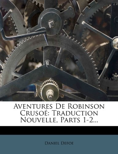 Aventures De Robinson Crusoé: Traduction Nouvelle, Parts 1-2...