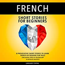 French Short Stories for Beginners: 8 Provocative Short Stories to Learn French by Reading Fun Tales