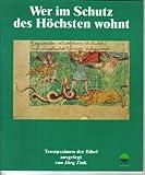 Wer im Schutz des Höchsten wohnt. Trostpsalmen der Bibel. Bilder aus dem Stuttgarter Psalter