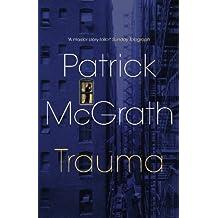 Trauma by Patrick McGrath (2008-07-07)