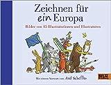 Zeichnen für ein Europa: Bilder von 45 Illustratorinnen und Illustratoren. Mit einem Vorwort von Axel Scheffler -