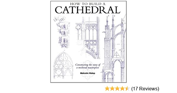 How To Build A Cathedral Amazoncouk Malcolm Hislop 9781408171776 Books