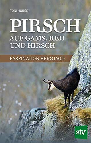 Pirsch auf Gams, Reh und Hirsch: Faszination Bergjagd