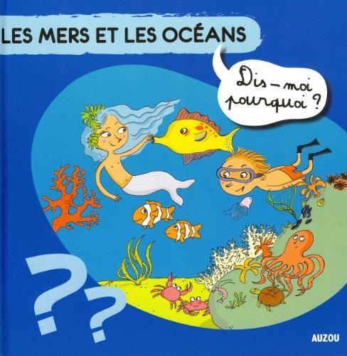LES MERS ET LES OCEANS Coll. Dis-moi Pourquoi ?