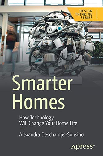 Smarter Homes: How Technology Will Change Your Home Life (Design Thinking) por Alexandra Deschamps-Sonsino