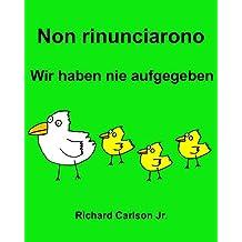 Non rinunciarono Wir haben nie aufgegeben : Libro illustrato per bambini Italiano-Tedesco (Edizione bilingue) (Italian Edition)